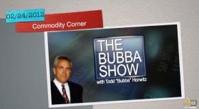 The Bubba Show – 02.24.2012   Commodity Corner